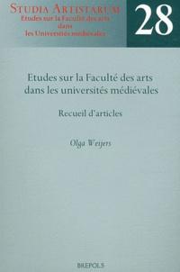 Olga Weijers - Etudes sur la Faculté des arts dans les universités médiévales - Recueil d'articles.