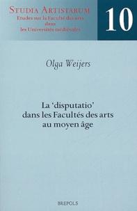 """Olga Weijers - La """" disputatio """" dans les facultés des arts au Moyen Age."""