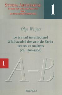 Olga Weijers - Le travail intellectuel à la Faculté des arts de Paris : textes et maîtres (ca. 1200-1500) - Volume 1, Répertoire des noms commençant par A-B.