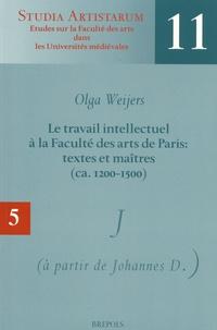 Olga Weijers - Le travail intellectuel à la Faculté des arts de Paris : textes et maîtres (ca. 1200-1500) - Volume 5, Répertoire des noms commençant par J (suite à partir de Johannes D.).