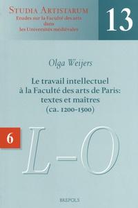 Olga Weijers - Le travail intellectuel à la Faculté des arts de Paris : textes et maîtres (ca. 1200-1500) - Volume 6, Répertoire des noms commençant par L-M-N-O.