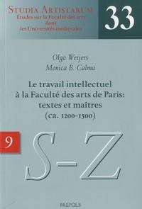 Olga Weijers et Monica Calma - Le travail intellectuel à la Faculté des arts de Paris : textes et maîtres (ca. 1200-1500) - Volume 9, Répertoire des noms commençant par S-Z.