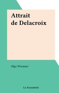 Olga Wormser - Attrait de Delacroix.