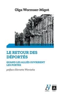 Olga Wormser-Migot - Le retour des deportés - Quand les alliés ouvrirent les portes....