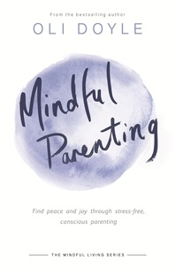 Oli Doyle - Mindful Parenting - Find peace and joy through stress-free, conscious parenting.