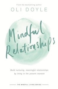 Oli Doyle - Mindful Relationships - Build nurturing, meaningful relationships by living in the present moment.