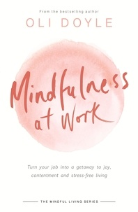 Oli Doyle - Mindfulness at Work - Turn your job into a gateway to joy, contentment and stress-free living.