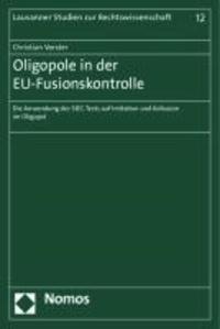 Oligopole in der EU-Fusionskontrolle - Die Anwendung des SIEC-Tests auf Imitation und Kollusion im Oligopol.