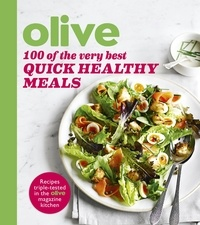 Olive: 100 of the Very Best Quick Healthy Meals.