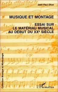 Olive - Musique et montage - Essai sur le matériau musical au début du XXe siècle.