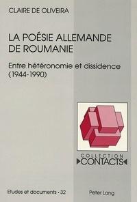 Oliveira claire De - La poésie allemande de Roumanie - Entre hétéronomie et dissidence (1944-1990).