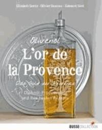 Olivenöl L`or de la Provence - Das Gold der Provence Olivenöl-Produzenten und ihre besten Rezepte.