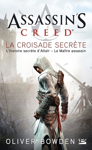 Oliver Bowden - Assassin's Creed Tome 3 : La croisade secrète.