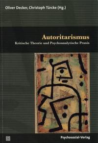 Oliver Decker et Christoph Türcke - Autoritarismus - Kritische Theorie und Psychoanalytische Praxis.