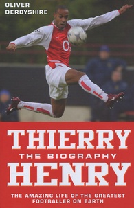Oliver Derbyshire - Thierry Henry - The Biography.
