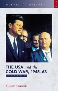 Oliver Edwards - The USA and the Cold War, 1945-63.