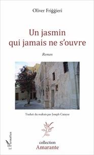 Oliver Friggieri - Un jasmin qui jamais ne s'ouvre.