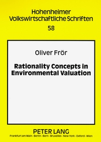 Oliver Frör - Rationality Concepts in Environmental Valuation.