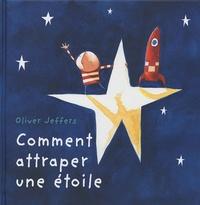 Oliver Jeffers - Comment attraper une étoile.