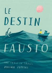 Oliver Jeffers - Le destin de Fausto - Une fable en images.