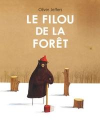 Oliver Jeffers - Le filou de la forêt.