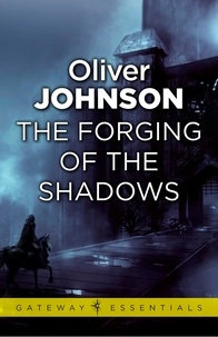 Oliver Johnson - The Forging of the Shadows.