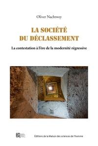 Oliver Nachtwey - La société du déclassement - La contestation à l'ère de la modernité régressive.