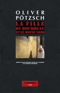 Oliver Pötzsch - La fille du bourreau  : La fille du bourreau et le moine noir.