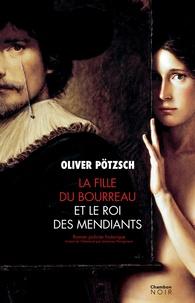 Oliver Pötzsch - La fille du bourreau  : La fille du bourreau et le roi des mendiants.