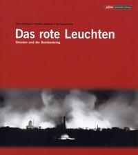 Oliver Reinhard et Matthias Neutzner - Das rote Leuchten - Dresden und der Bombenkrieg.