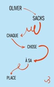 Oliver Sacks - Chaque chose à sa place - Premières amours et derniers récits.