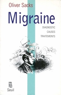 Oliver Sacks - Migraine - Diagnostic, causes, traitements.