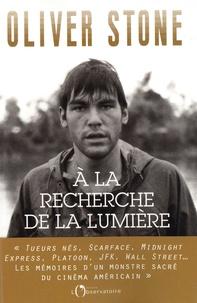 Oliver Stone - A la recherche de la lumière - Platoon, Midnight Express, Scarface, Salvador et le milieu du cinéma : écrire, réaliser, et survivre.