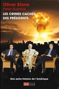 Oliver Stone et Peter Kuznick - Les crimes cachés des présidents - Une autre histoire de l'Amérique.
