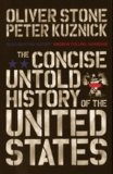 Oliver Stone et Peter Kuznick - The Concise Untold History of The United States.