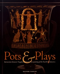 Oliver Taplin - Pots & Plays - Interactions between Tragedy and Greek Vase-painting of the Fourth Century B.C..