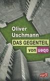 Oliver Uschmann - Das Gegenteil von Oben.