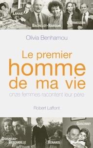 Olivia Benhamou - Le premier homme de ma vie - Onze femmes racontent leur père.