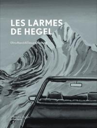 Olivia Bianchi et Edouard Baribeaud - Les larmes de Hegel.
