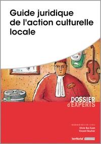 Olivia Bui-Xuan et Vincent Bouhier - Guide juridique de l'action culturelle locale.