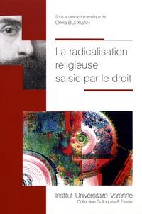 Olivia Bui-Xuan - La radicalisation religieuse saisie par le droit.