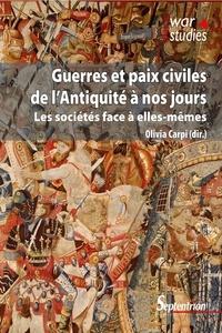 Olivia Carpi - Guerres et paix civiles de l'Antiquité à nos jours - Les sociétés face à elles-mêmes.