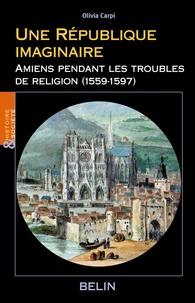 Une République imaginaire - Amiens pendant les troubles de religion (1559-1597).pdf