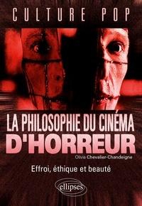 Olivia Chevalier-Chandeigne - La philosophie du cinéma d'horreur - Effroi, éthique et beauté.