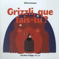 Olivia Cosneau - Grizzli, que fais-tu ?.