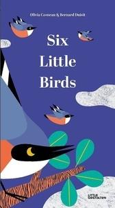 Olivia Cosneau et Bernard Duisit - Six Little Birds.