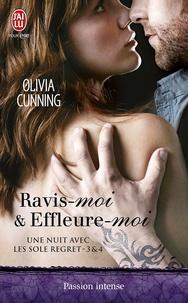 Olivia Cunning - Une nuit avec les Sole Regret  : Tome 3, Ravis-moi ; Tome 4, Effleure-moi.