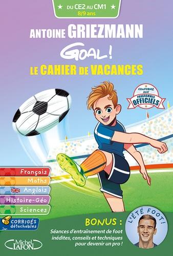 Olivia de Dieuleveult et Marion Leibovici - Antoine Griezmann Goal ! Le cahier de vacances CE2-CM1.