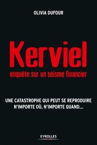 Olivia Dufour - Kerviel : enquête sur un séisme financier - Une catastrophe qui peut se reproduire n'importe où, n'importe quand....