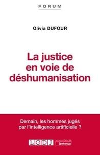Olivia Dufour - La justice en voie de déshumanisation.